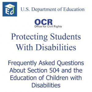 U.S. Department of Education Office for Civil Rights Protecting Students With Disabilities Frequently Asked Questions About Section 504 and the Education of Children with Disabilities