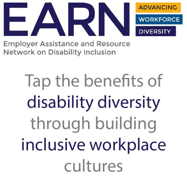 EARN Employer Assistance and Resource Network on Disability Inclusion Tap the benefits of disability diversity through building inclusive workplace cultures