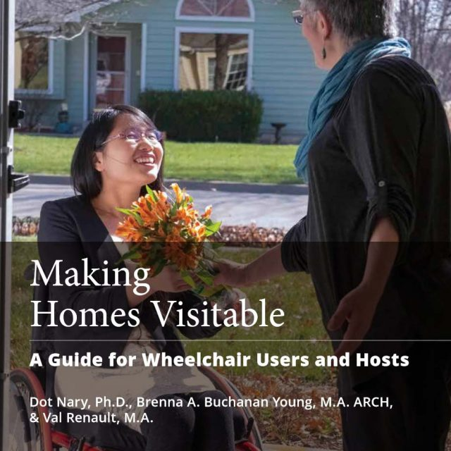 cover of Making Homes Visitable: A Guide for Wheelchair Users and Hosts by Dot Nary, Ph.D., Brenna A. Buchanan Young, M.A., ARCH, & Val Renault, M.A.
