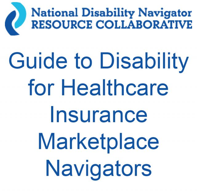 National Disability Navigator Resource Collaborative Guide to Disability for Healthcare Insurance Marketplace Navigators