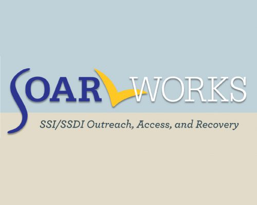 SSI/SSDI Outreach, Access, and Recovery (SOAR WORKS)