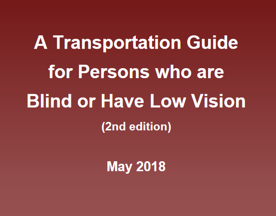 Cover of A Transportation Guide for Persons who are Blind or Have Low Vision (2nd Edition) May 2018.